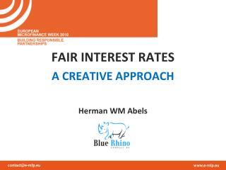 FAIR INTEREST RATES A CREATIVE APPROACH Herman WM Abels