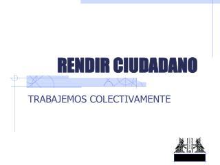 RENDIR CIUDADANO