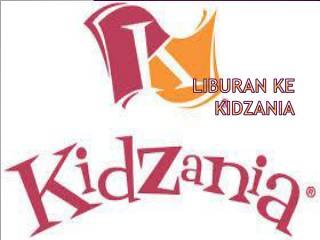 LIBURAN KE KIDZANIA