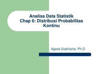 Analisa Data Statistik Chap 6: Distribusi Probabilitas Kontinu