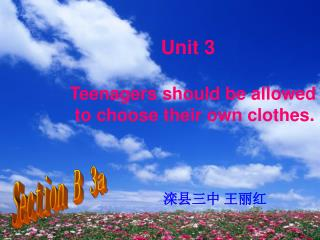Unit 3    Teenagers should be allowed     to choose their own clothes.