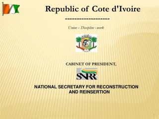 Republic of Cote d'Ivoire   ------------------- Union  –  Discipline  – work