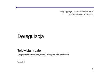 Wst ępny projekt --  Uwagi mile widziane dobrowol@ post.harvard Deregulacja Telewizja i radio