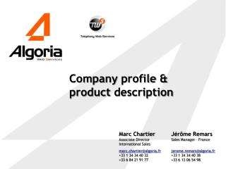 Marc Chartier Associate Director International Sales marc.chartieralgoria.fr 33 1 34 34 40 32 33 6 84 21 91 77