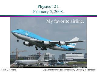 Physics 121. February 5, 2008.