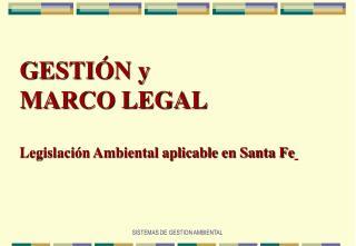 GESTIÓN y MARCO LEGAL  Legislación Ambiental aplicable en Santa Fe