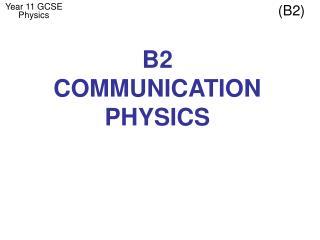B2 COMMUNICATION PHYSICS