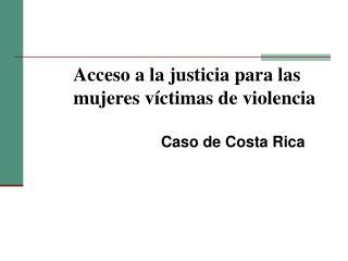 Acceso a la justicia para las mujeres víctimas de violencia
