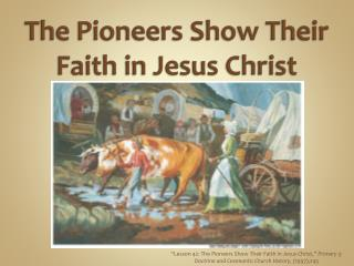The Pioneers Show Their Faith in Jesus Christ