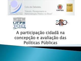 A participação cidadã na concepção e avaliação das Políticas Públicas