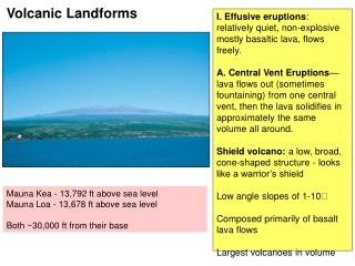 Effusive eruptions : relatively quiet, non-explosive mostly basaltic lava, flows freely.