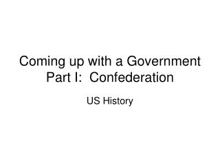 Coming up with a Government Part I:  Confederation