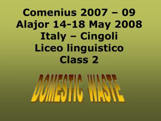 Comenius 2007 – 09 Alajor 14-18 May 2008 Italy – Cingoli Liceo linguistico Class 2