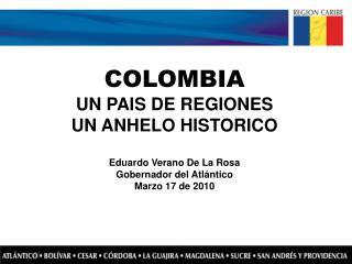 COLOMBIA  UN PAIS DE REGIONES UN ANHELO HISTORICO Eduardo Verano De La Rosa