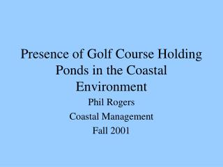 Presence of Golf Course Holding Ponds in the Coastal Environment