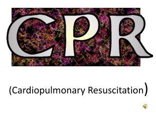 (Cardiopulmonary Resuscitation )