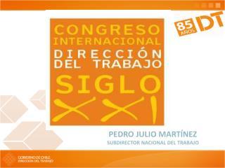 PEDRO JULIO MARTÍNEZ SUBDIRECTOR NACIONAL DEL TRABAJO