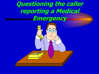 Questioning the caller reporting a Medical Emergency