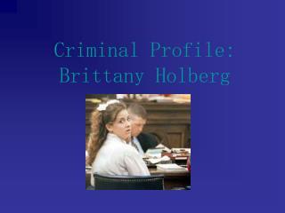 Criminal Profile: Brittany Holberg