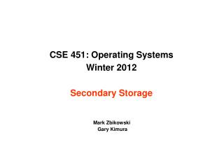 CSE 451: Operating Systems Winter 2012 Secondary Storage