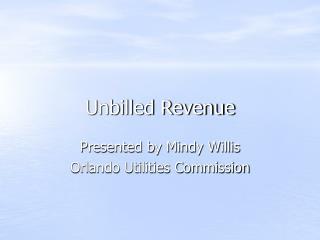 Unbilled Revenue