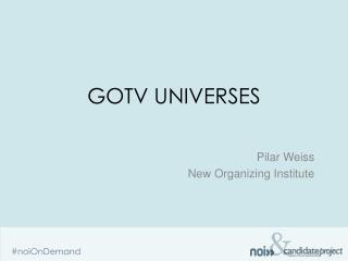 GOTV UNIVERSES