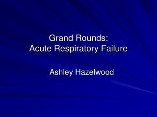 Grand Rounds:  Acute Respiratory Failure