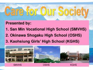 Presented by: 1. San Min Vocational High School (SMVHS) 2. Okinawa Shogaku High School (OSHS)