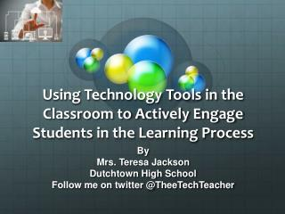 Using Technology Tools in the Classroom to Actively Engage Students in the Learning Process