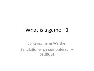 What is a game - 1