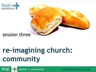 re-imagining church:  community