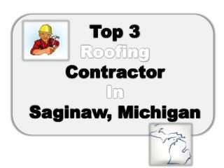 Top 3 Roofing Contractors In Saginaw,Midland, Bay City