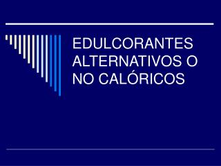 EDULCORANTES ALTERNATIVOS O NO CALÓRICOS