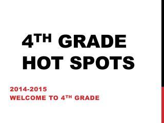 4 th  Grade Hot Spots