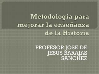 Metodología para mejorar la enseñanza de la Historia