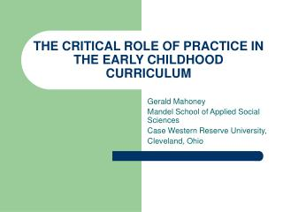 THE CRITICAL ROLE OF PRACTICE IN THE EARLY CHILDHOOD CURRICULUM