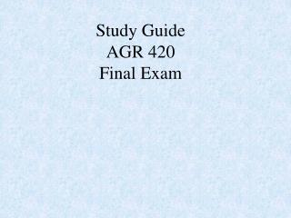 Study Guide AGR 420 Final Exam