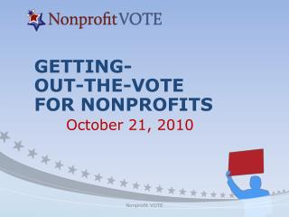 GETTING- OUT-THE-VOTE FOR NONPROFITS  October 21, 2010