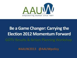 Be a Game Changer: Carrying the Election 2012 Momentum Forward
