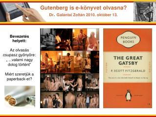 Gutenberg is e-könyvet olvasna? Dr .  Galántai Zoltán 2010. október 13.