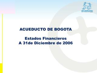 ACUEDUCTO DE BOGOTA Estados Financieros  A 31de Diciembre de 2006