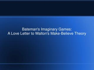 Bateman's Imaginary Games:  A Love Letter to Walton's Make-Believe Theory