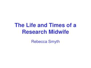The Life and Times of a Research Midwife