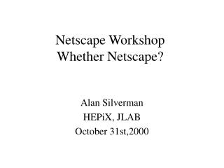Netscape Workshop Whether Netscape?