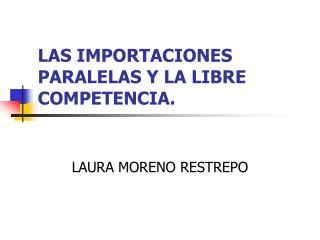 LAS IMPORTACIONES PARALELAS Y LA LIBRE COMPETENCIA.