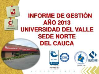 INFORME DE  GESTIÓN AÑO 2013 UNIVERSIDAD DEL VALLE SEDE NORTE  DEL CAUCA