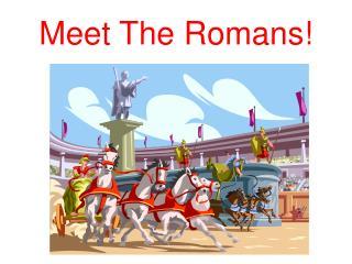 Meet The Romans!