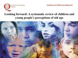 Looking forward: A systematic review of children and young people�s perceptions of old age