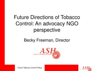 Future Directions of Tobacco Control: An advocacy NGO perspective