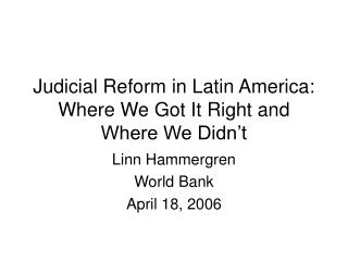 Judicial Reform in Latin America:  Where We Got It Right and Where We Didn't